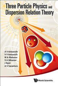 Foto Cover di Three Particle Physics and Dispersion Relation Theory, Libro inglese di AA.VV edito da World Scientific Publishing Co Pte Ltd