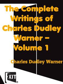 The Complete Writings of Charles Dudley Warner — Volume 1