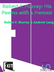 Robert F. Murray His Poems with a Memoir