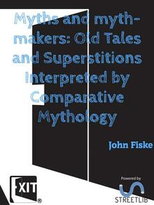 Myths and myth-makers: Old Tales and Superstitions Interpreted by Comparative Mythology