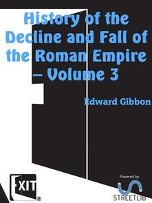 History of the Decline and Fall of the Roman Empire — Volume 3