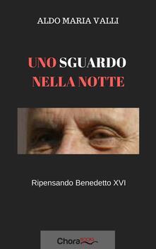 Uno sguardo nella notte. Ripensando Benedetto XVI - Marco Tosatti,Aldo Maria Valli - ebook