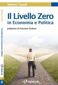 Il Livello Zero in Economia e Politica - Stefano Tonelli - ebook