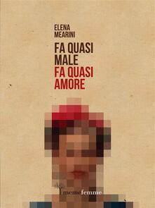 Fa quasi male, fa quasi amore - Elena Mearini - ebook