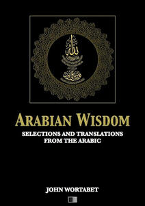 Arabian wisdom. Selections and translations from the arabic