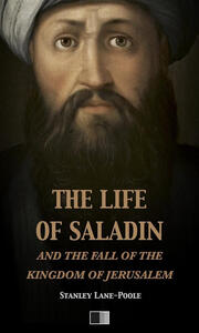 Thelife of saladin and the fall of the kingdom of Jerusalem
