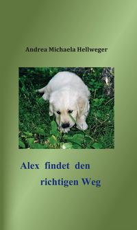 Alex findet den richtigen Weg - Hellweger Andrea Michaela - wuz.it