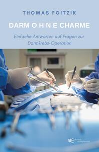 Libro Darm Ohne Charme. Einfache Antworten auf Fragen zum Darmkrebs und zur Darmkrebs-Operation Thomas Foitzik