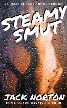 Steamy Smut: A Collection of Short Stories