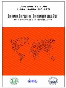 Geografia, geopolitica e geostrategia dello sport. Tra governance e mondializzazione - Giuseppe Bettoni,Anna Maria Pioletti - ebook