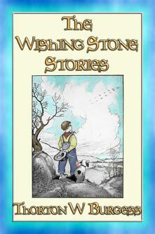 The WISHING STONE STORIES - 12 of Burgess' best stories
