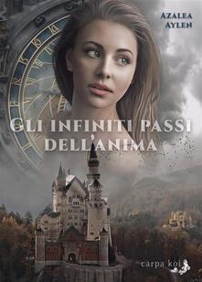 Gli infiniti passi dell'anima - Azalea Aylen - ebook