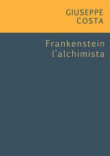Frankentein l'alchimista - Giuseppe Costa - ebook