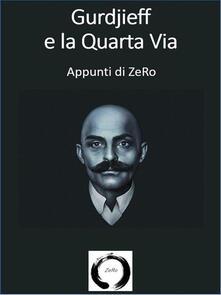 Gurdjieff e la Quarta via. Appunti di ZeRo - ZeRo - ebook
