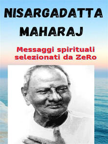 Nisargadatta Maharaj. Messaggi spirituali selezionati da ZeRo - ZeRo - ebook