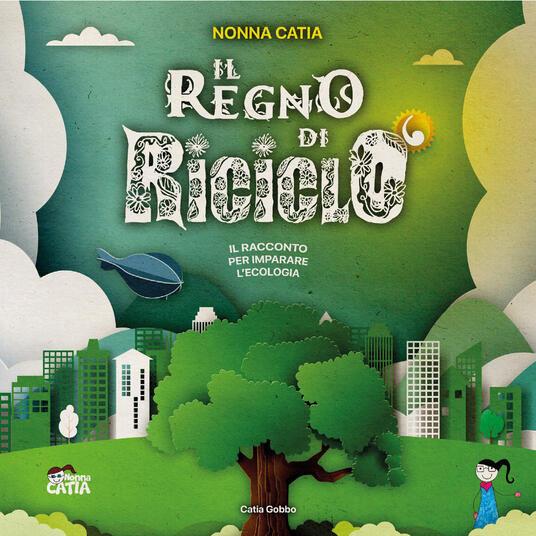 Il regno di Riciclò. Ediz. a colori - Catia Gobbo - copertina