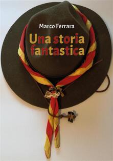 Una storia fantastica - Marco Ferrara - ebook