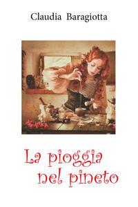 Libro La pioggia nel pineto (streghe moderne ed antiche) Claudia Baragiotta