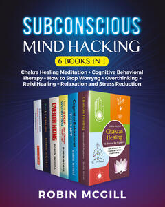 Libro Subconscious mind hacking: Chakra healing-Cognitive behavioral therapy. The best strategy for managing anxiety and depression forever-Chakra healing-How to stop worryng-Reiki healing-Relaxation and stress reduction Robin McGill
