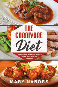 Libro The carnivore diet. The ultimate guide for weight loss with special recipes Mary Nabors