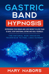 Libro Gastric band hypnosis. Reprogram your brain and lose weight in less than 10 days. Stop emotional eating and heal yourself Mary Nabors