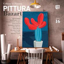 Collana di pittura Bazart. Ediz. illustrata. Vol. 16 - Samuele                   Tosetto,Riccardo                   Previtali,Paola                   Riva,Patrizia                   André - ebook
