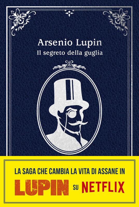 Arsenio Lupin. Il segreto della guglia. Nuova edizione in occasione della serie Netflix. Parte 2 - Maurice Leblanc - copertina