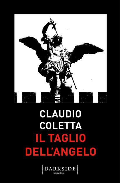 Il taglio dell'angelo - Claudio Coletta - Libro - Fazi - Darkside | IBS