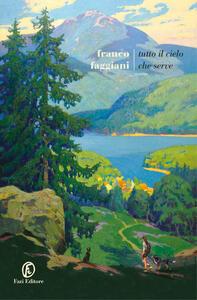 Libro Tutto il cielo che serve Franco Faggiani