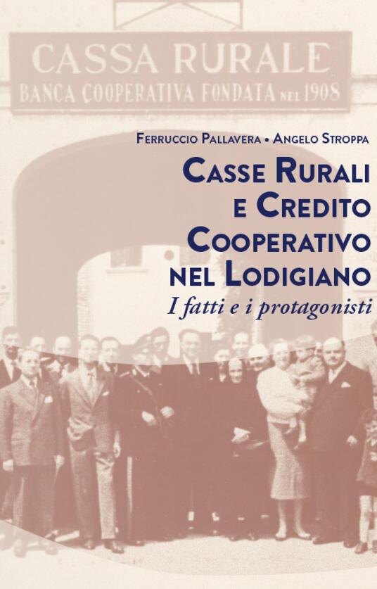 Casse rurali e credito cooperativo nel lodigiano. I fatti e i protagonisti - Ferruccio Pallavera,Angelo Stroppa - copertina