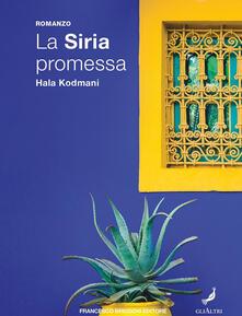 La Siria promessa - Elisabetta Bartuli,Hala Kodmani - ebook