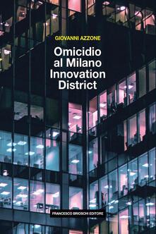 Omicidio al Milano Innovation District - Giovanni Azzone - ebook