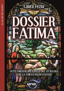 Dossier Fatima. Tutti i misteri del giallo del XX secolo che la Chiesa ha occultato - Laura Fezia - copertina