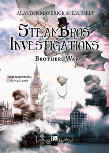Collegiomercanzia.it Brothers war. Steambros Investigations. Ediz. italiana Image