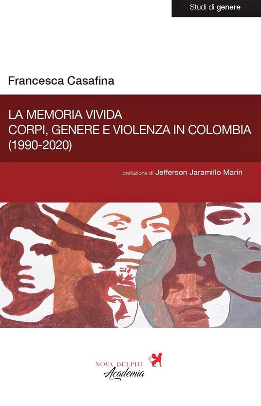 La memoria vivida. Corpi, genere e violenza in Colombia (1990-2020) - Francesca Casafina - copertina