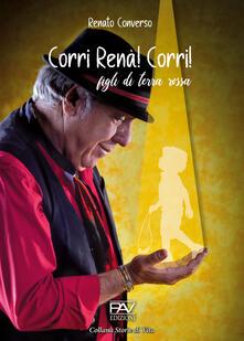 Corri Renà! Corri! Figli di terra rossa - Renato Converso - copertina