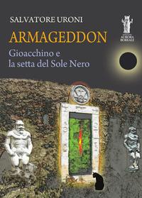 Armageddon. Gioacchino e la setta del Sole Nero - Uroni Salvatore - wuz.it