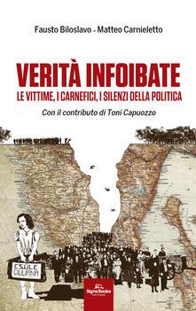 Verità infoibate. Le vittime, i carnefici, i silenzi della politica - Fausto Biloslavo,Matteo Carnieletto - copertina
