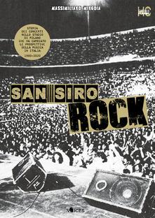 San Siro Rock. Storia dei concerti nello stadio di Milano che ha cambiato la prospettiva della musica in Italia 1980-2020 - Massimiliano Mingoia - copertina