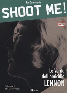 Shoot me! Le verità dell'omicidio Lennon. Ediz. ampliata - Joe Santangelo - copertina