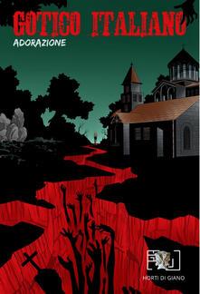 Gotico italiano. Vol. 2: Adorazione. - Gerardo Spirito,Enrico Fontana,Simone Colaiacomo - copertina