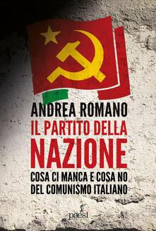 Il partito della nazione. Cosa ci manca e cosa no del comunismo italiano - Andrea Romano - ebook