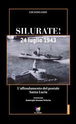 Silurate! 24 luglio 1943. L'affondamento del postale Santa Lucia