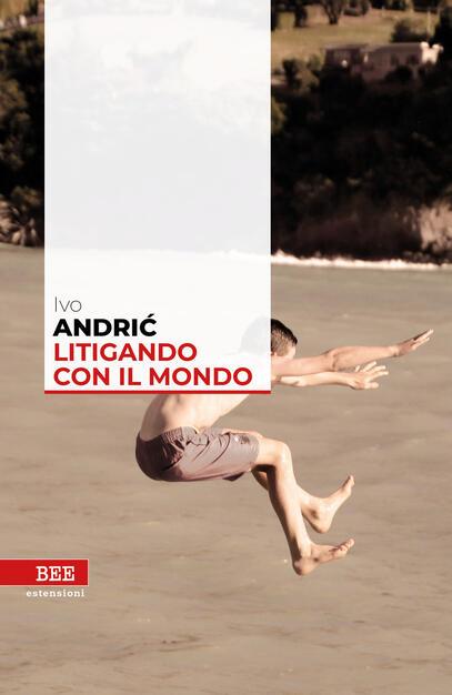 Litigando con il mondo - Ivo Andríc - Libro - Bottega Errante Edizioni - Estensioni | IBS