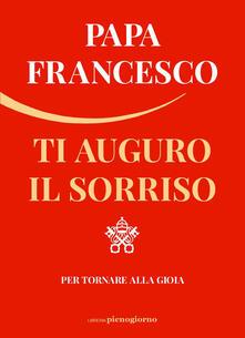 Ti auguro il sorriso. Per tornare alla gioia - Francesco (Jorge Mario Bergoglio) - ebook