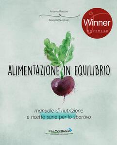 Libro Alimentazione in equilibrio. Come alimentarsi in maniera equilibrata praticando un'attività Arianna Rossoni Rossella Benetollo
