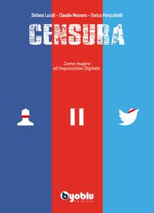 Libro Censura. Come reagire all'inquisizione digitale Stefano Lucidi Claudio Messora Enrica Perucchietti