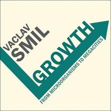 Growth: From Microorganisms to Megacities - Vaclav Smil - cover