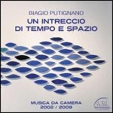 Un intreccio di tempo e spazio - CD Audio di Biagio Putignano
