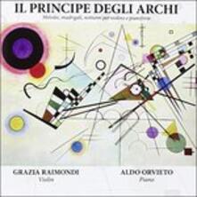 Il Principe Degli Archi - CD Audio di Aldo Orvieto,Grazia Raimondi